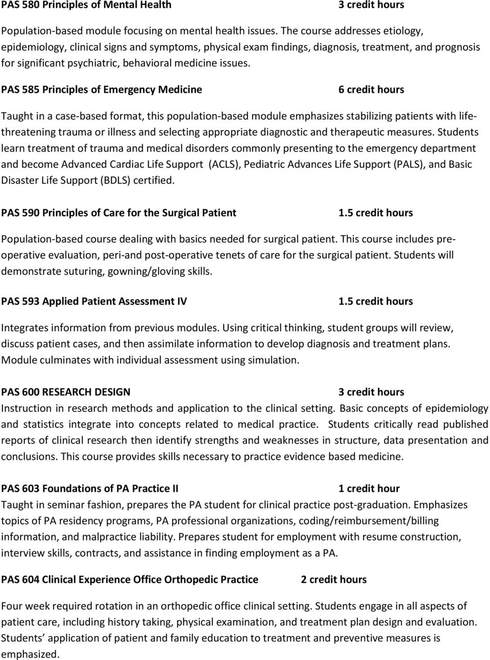 PAS 585 Principles of Emergency Medicine Taught in a case-based format, this population-based module emphasizes stabilizing patients with lifethreatening trauma or illness and selecting appropriate