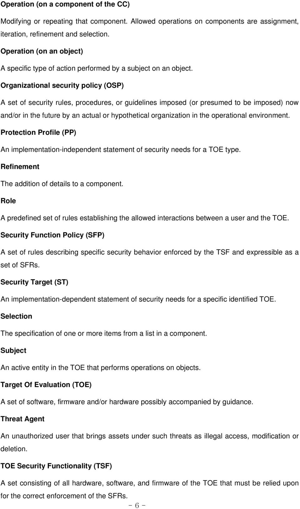 Organizational security policy (OSP) A set of security rules, procedures, or guidelines imposed (or presumed to be imposed) now and/or in the future by an actual or hypothetical organization in the
