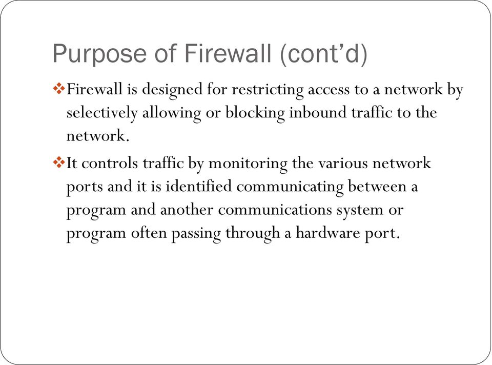 It controls traffic by monitoring the various network ports and it is identified