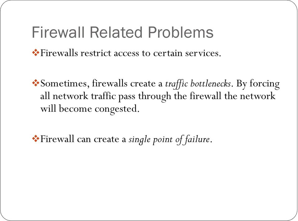 By forcing all network traffic pass through the firewall the