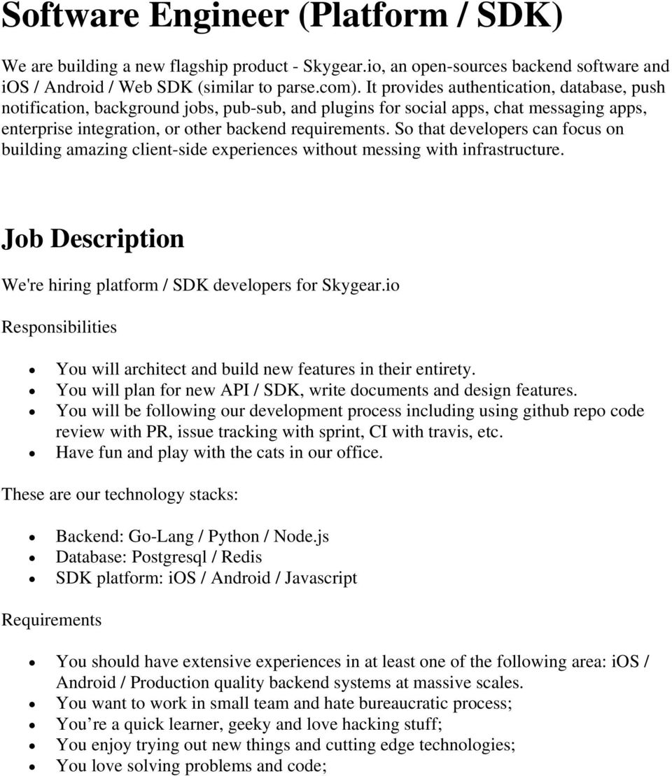 So that developers can focus on building amazing client-side experiences without messing with infrastructure. We're hiring platform / SDK developers for Skygear.