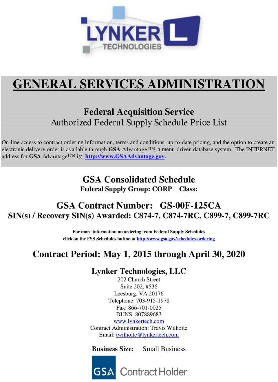 GSA Consolidated Schedule Federal Supply Group: CORP Class: GSA Contract Number: GS-00F-125CA SIN(s) / Recovery SIN(s) Awarded: C874-7, C874-7RC, C899-7, C899-7RC For more information on ordering