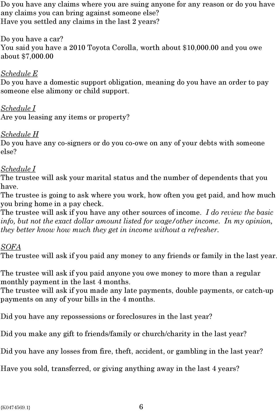 00 Schedule E Do you have a domestic support obligation, meaning do you have an order to pay someone else alimony or child support. Schedule I Are you leasing any items or property?
