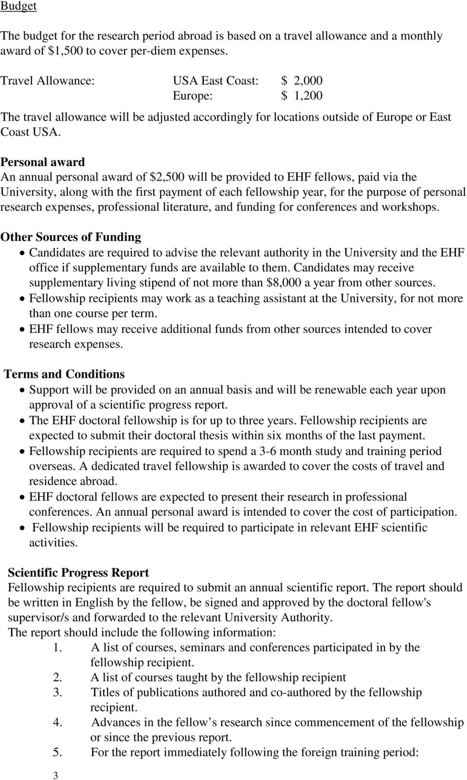 Personal award An annual personal award of $2,500 will be provided to EHF fellows, paid via the University, along with the first payment of each fellowship year, for the purpose of personal research