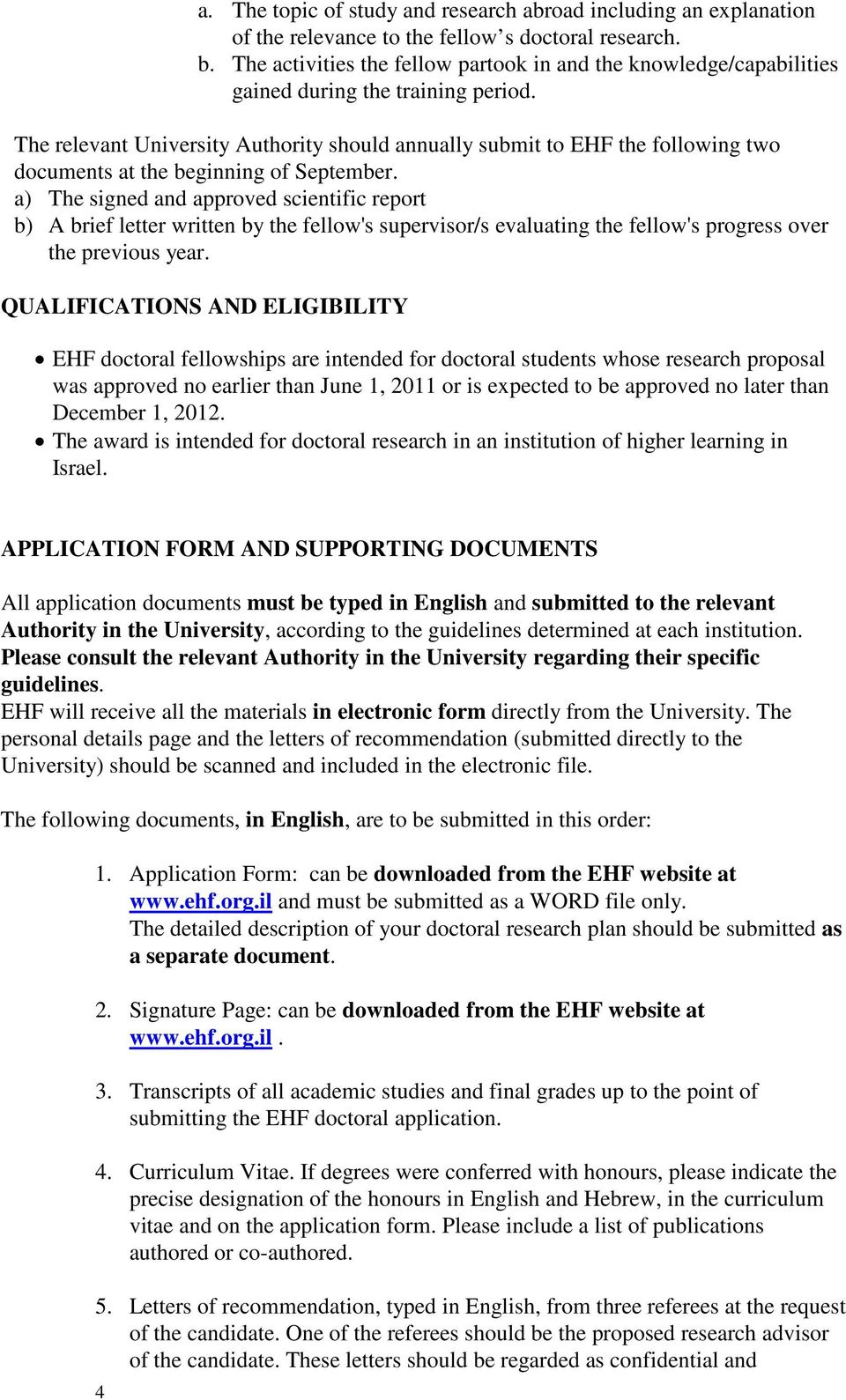 The relevant University Authority should annually submit to EHF the following two documents at the beginning of September.