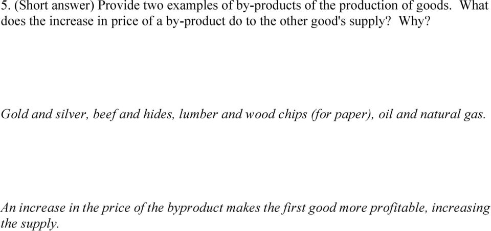 Gold and silver, beef and hides, lumber and wood chips (for paper), oil and natural gas.
