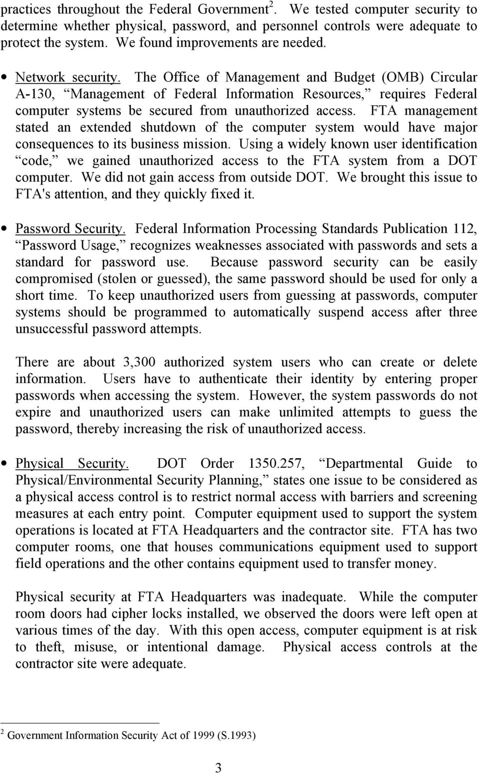 The Office of Management and Budget (OMB) Circular A-130, Management of Federal Information Resources, requires Federal computer systems be secured from unauthorized access.