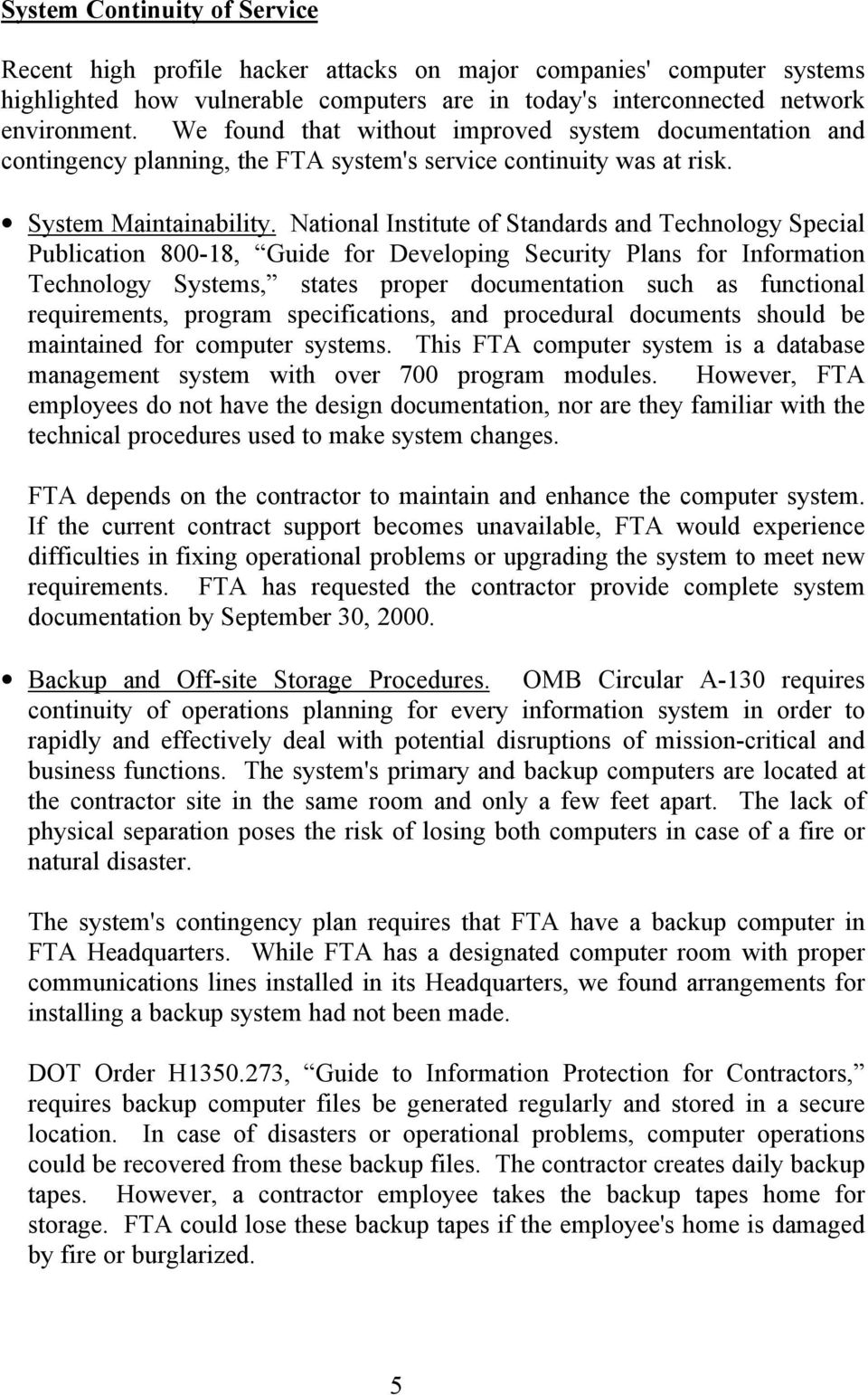 National Institute of Standards and Technology Special Publication 800-18, Guide for Developing Security Plans for Information Technology Systems, states proper documentation such as functional