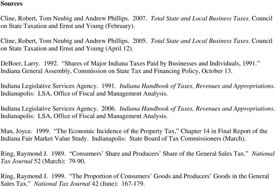 Indiana General Assembly, Commission on State Tax and Financing Policy, October 13. Indiana Legislative Services Agency. 1991. Indiana Handbook of Taxes, s and Appropriations.