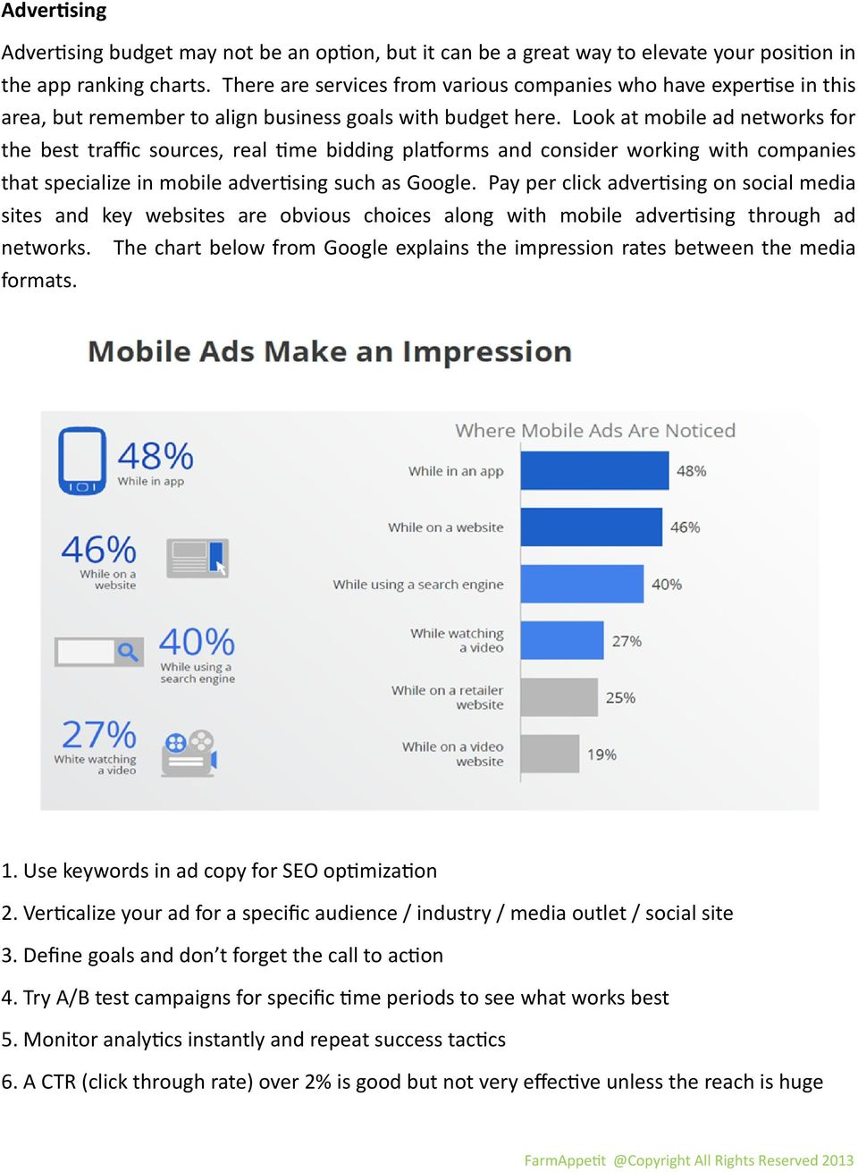 Look at mobile ad networks for the best traffic sources, real me bidding pla orms and consider working with companies that specialize in mobile adver sing such as Google.