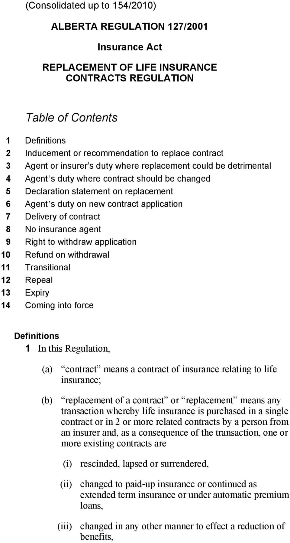 application 7 Delivery of contract 8 No insurance agent 9 Right to withdraw application 10 Refund on withdrawal 11 Transitional 12 Repeal 13 Expiry 14 Coming into force Definitions 1 In this