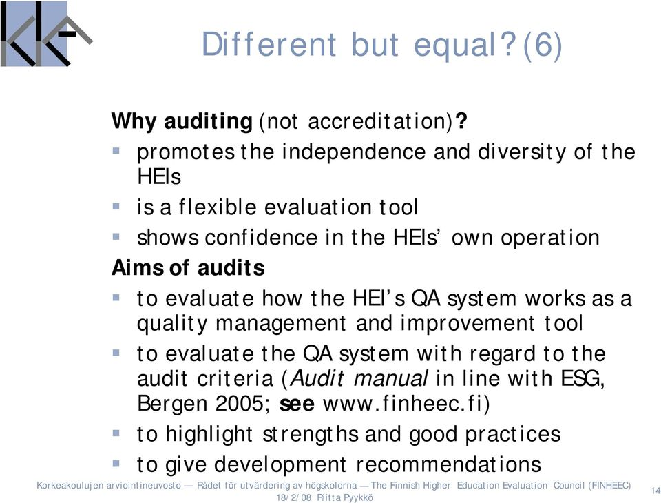 operation Aims of audits to evaluate how the HEI s QA system works as a quality management and improvement tool to