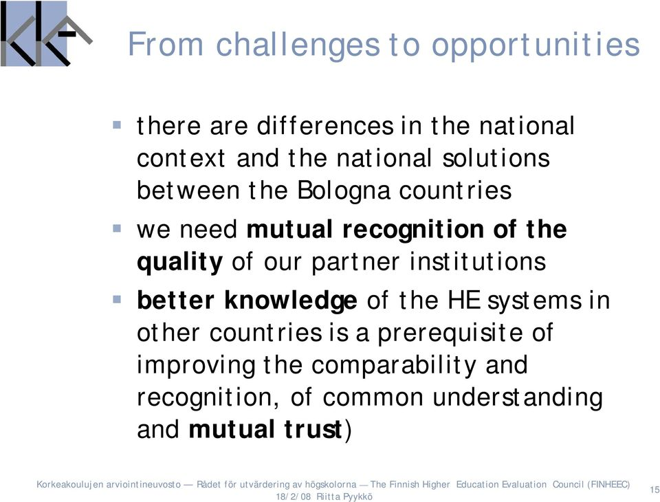 of our partner institutions better knowledge of the HE systems in other countries is a