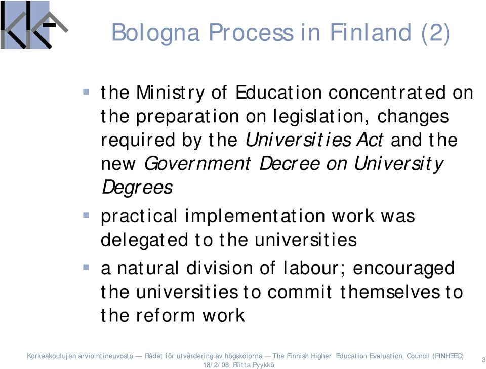 University Degrees practical implementation work was delegated to the universities a