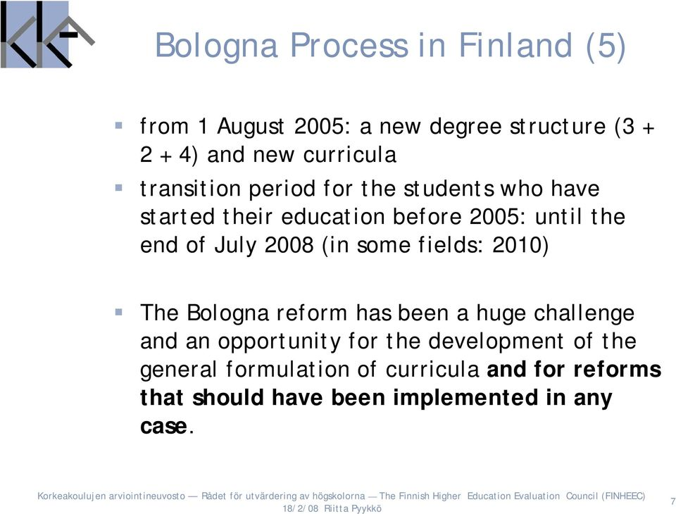 2008 (in some fields: 2010) The Bologna reform has been a huge challenge and an opportunity for the