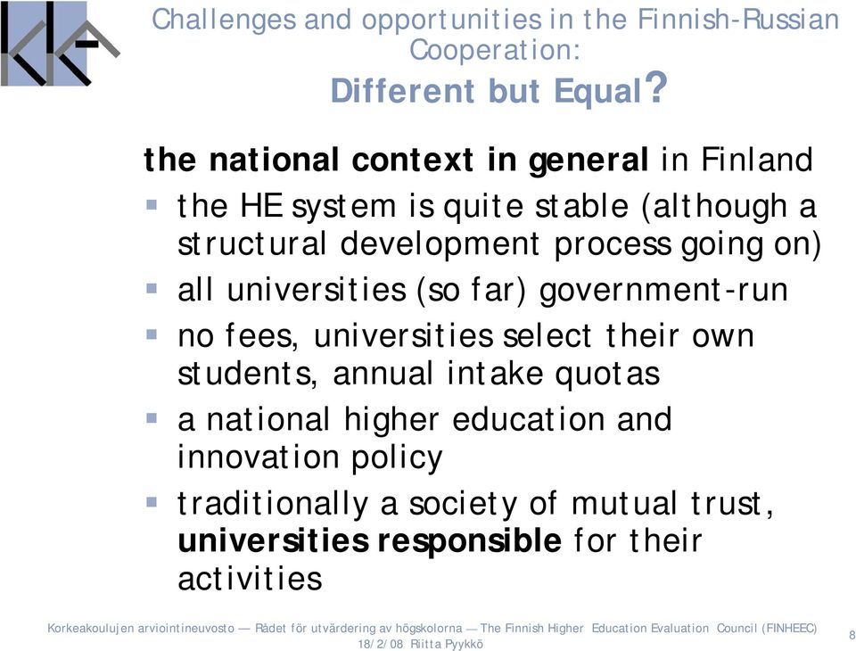 going on) all universities (so far) government-run no fees, universities select their own students, annual intake
