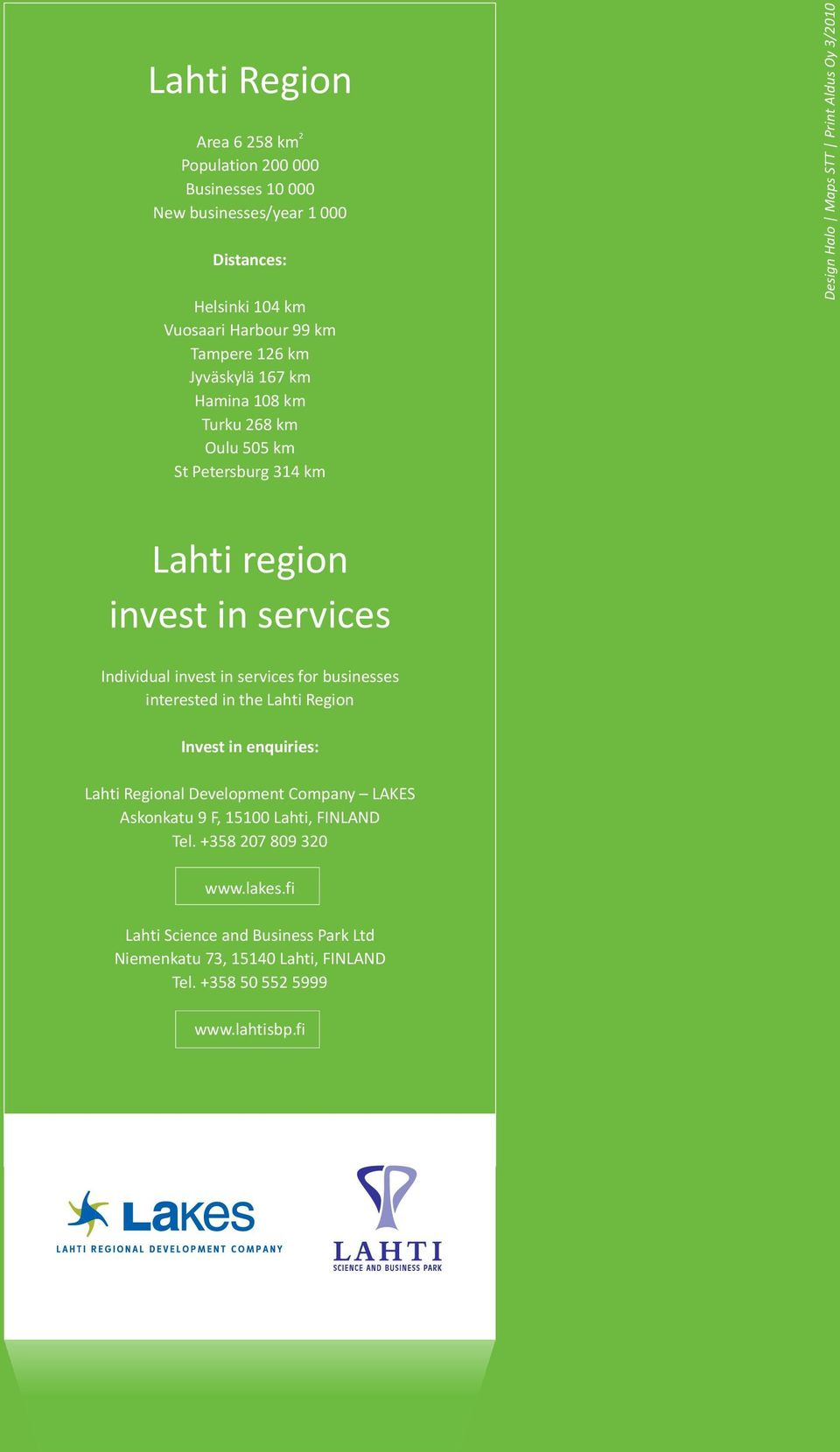 Individual invest in services for businesses interested in the Lahti Region Invest in enquiries: Lahti Regional Development Company LAKES Askonkatu 9 F,