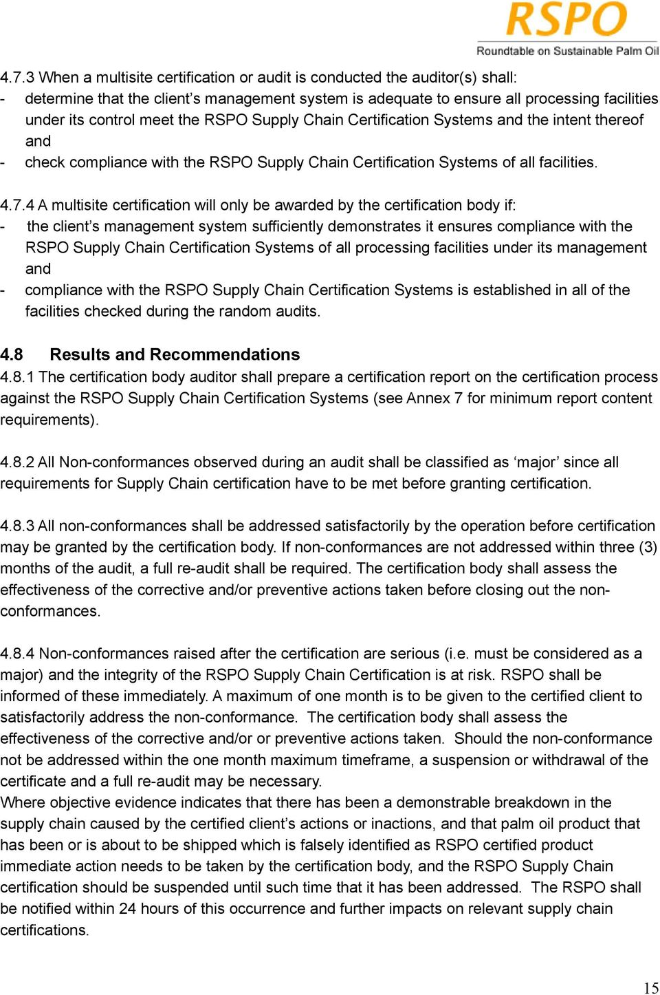 4 A multisite certification will only be awarded by the certification body if: - the client s management system sufficiently demonstrates it ensures compliance with the RSPO Supply Chain