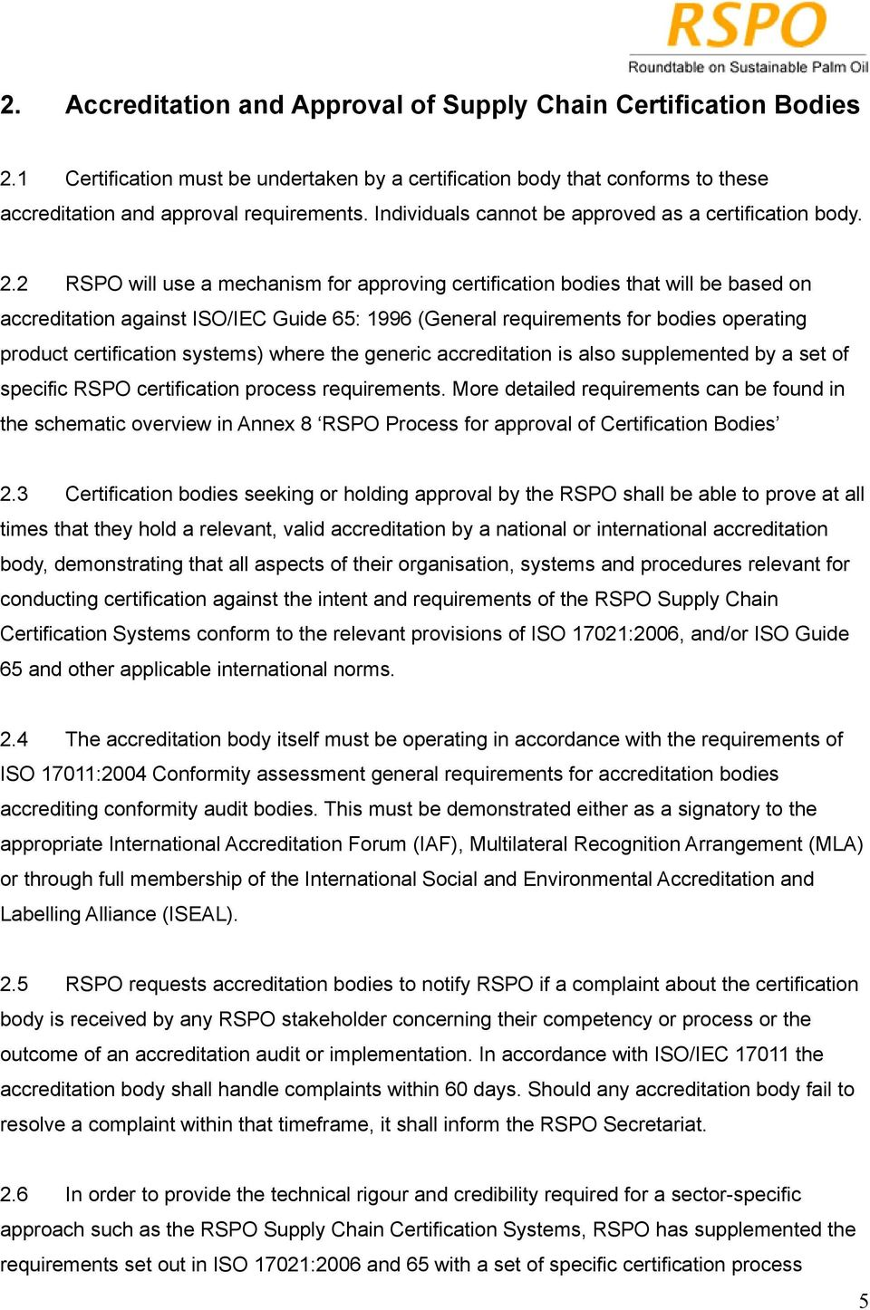 2 RSPO will use a mechanism for approving certification bodies that will be based on accreditation against ISO/IEC Guide 65: 1996 (General requirements for bodies operating product certification