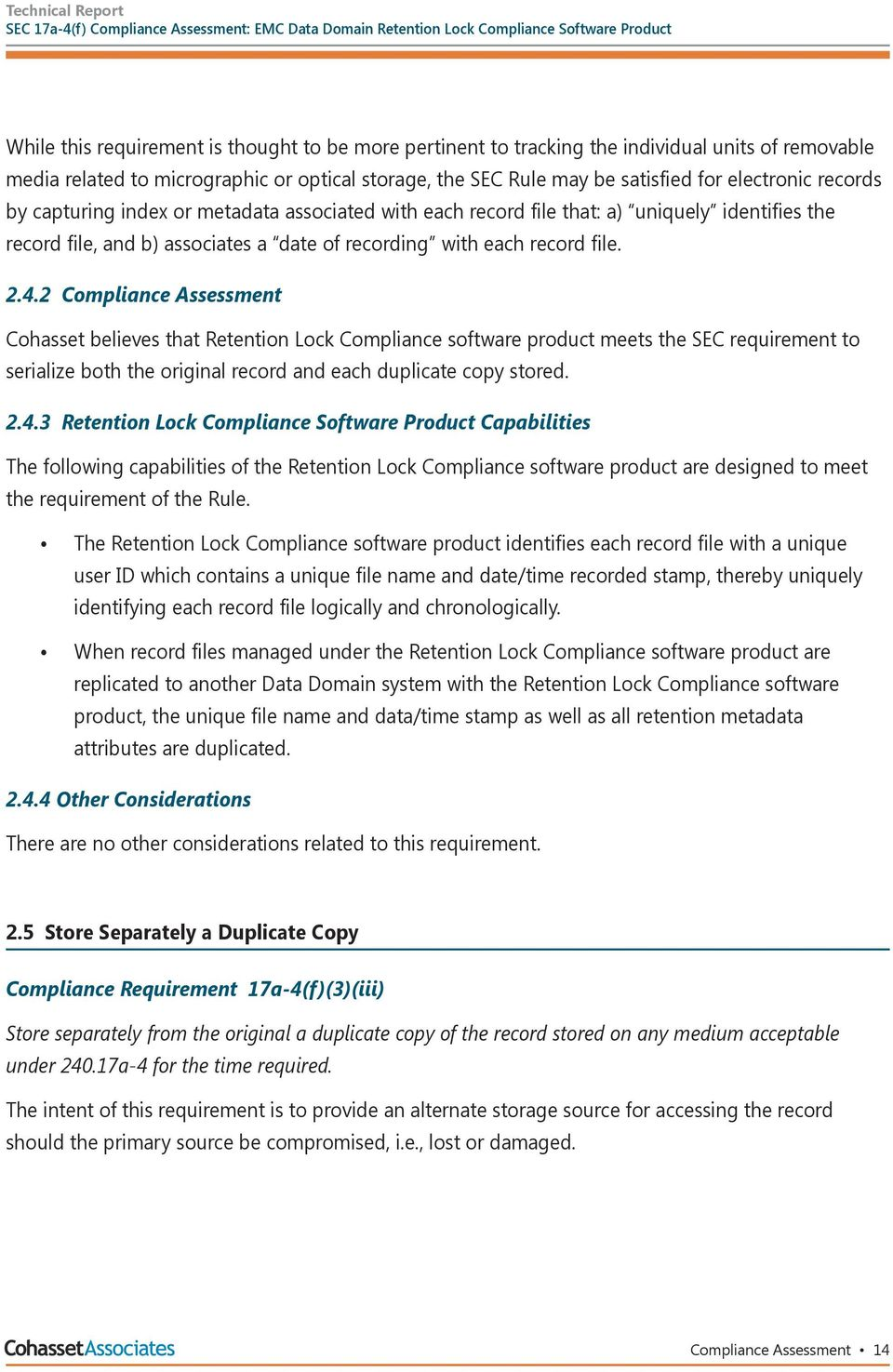 2 Compliance Assessment Cohasset believes that Retention Lock Compliance software product meets the SEC requirement to serialize both the original record and each duplicate copy stored. 2.4.