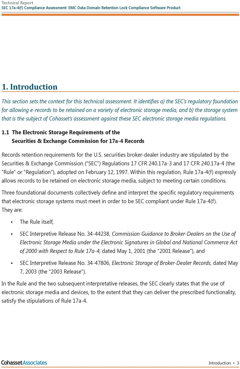against these SEC electronic storage media regulations. 1.1 The Electronic Storage Requirements of the Securities & Exchange Commission for 17a-4 Records Records retention requirements for the U.S. securities broker-dealer industry are stipulated by the Securities & Exchange Commission ( SEC ) Regulations 17 CFR 240.