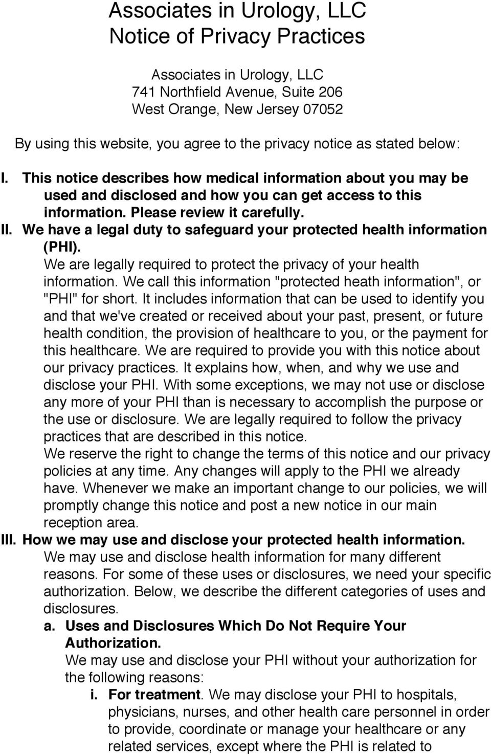 We have a legal duty to safeguard your protected health information (PHI). We are legally required to protect the privacy of your health information.