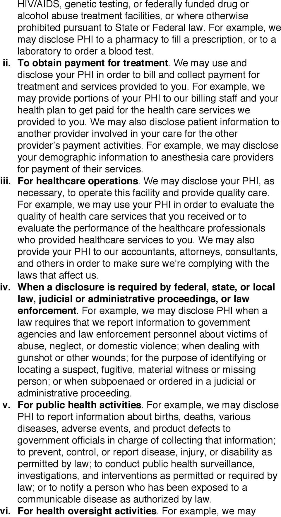 We may use and disclose your PHI in order to bill and collect payment for treatment and services provided to you.