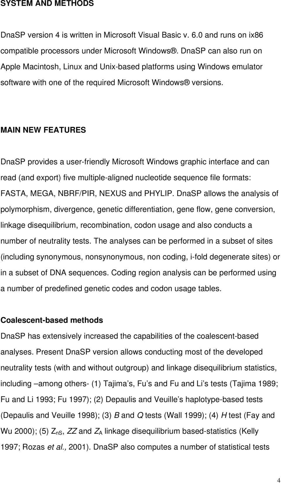 MAIN NEW FEATURES DnaSP provides a user-friendly Microsoft Windows graphic interface and can read (and export) five multiple-aligned nucleotide sequence file formats: FASTA, MEGA, NBRF/PIR, NEXUS and