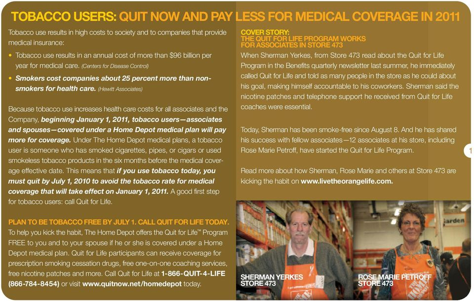 (Hewitt Associates) Because tobacco use increases health care costs for all associates and the Company, beginning January 1, 2011, tobacco users associates and spouses covered under a Home Depot