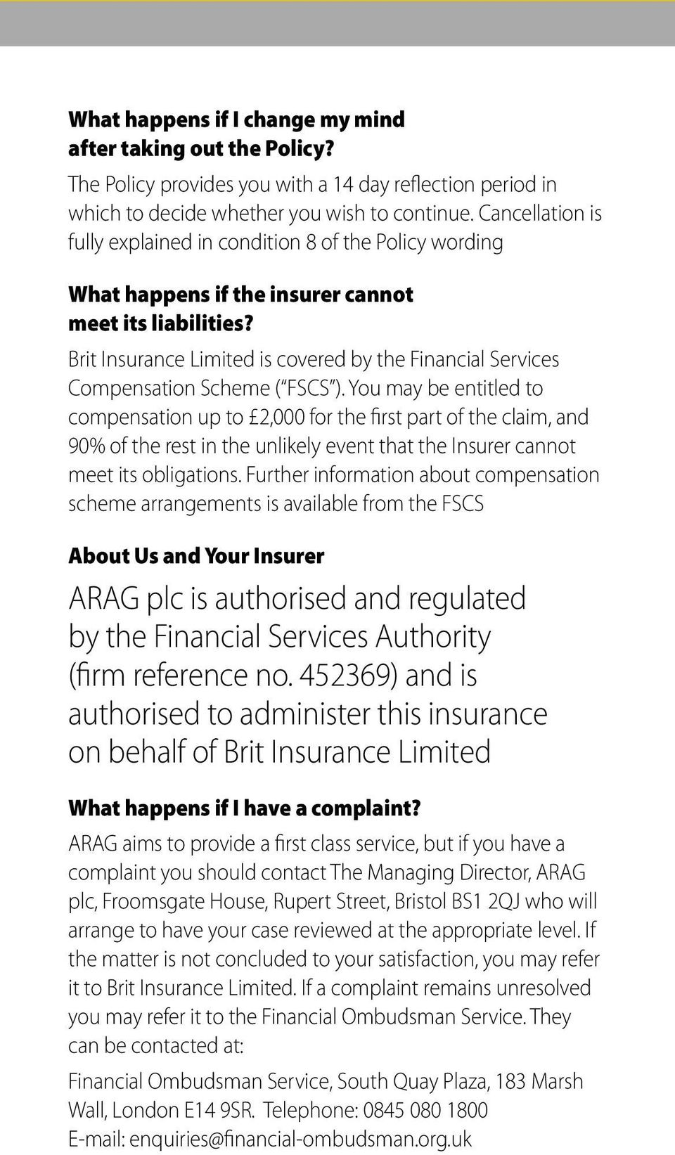 Brit Insurance Limited is covered by the Financial Services Compensation Scheme ( FSCS ).