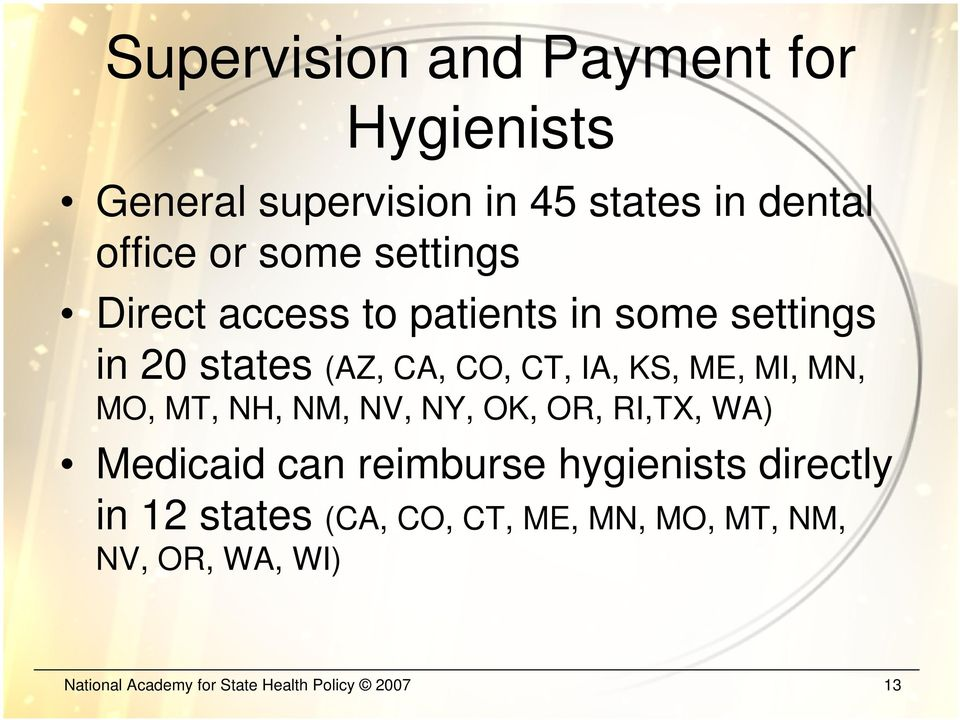 MN, MO, MT, NH, NM, NV, NY, OK, OR, RI,TX, WA) Medicaid can reimburse hygienists directly in 12