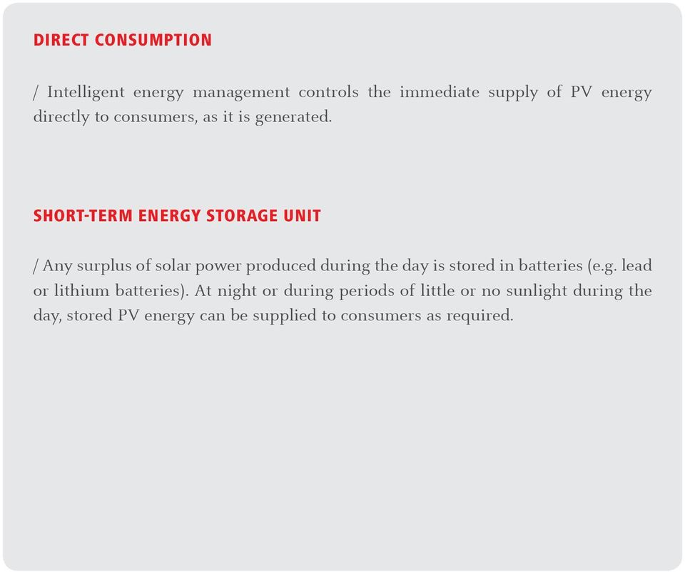 SHORT-TERM ENERGY STORAGE UNIT / A ny surplus of solar power produced during the dayisstored in