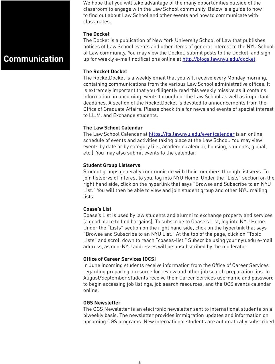 Communication The Docket The Docket is a publication of New York University School of Law that publishes notices of Law School events and other items of general interest to the NYU School of Law