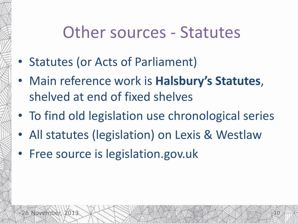 shelves To find old legislation use chronological series All