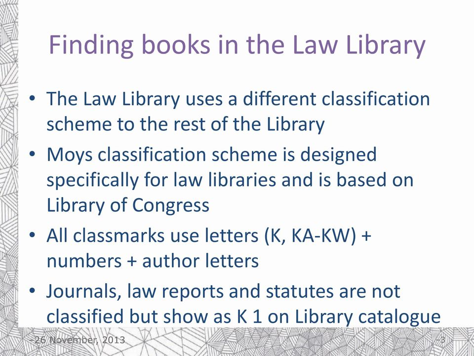 is based on Library of Congress All classmarks use letters (K, KA-KW) + numbers + author