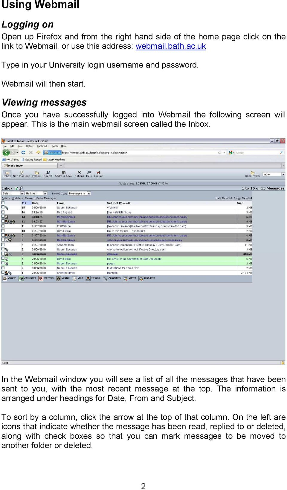 This is the main webmail screen called the Inbox. In the Webmail window you will see a list of all the messages that have been sent to you, with the most recent message at the top.