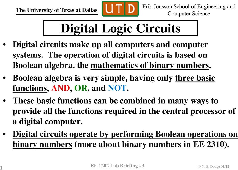 Boolean algebra is very simple, having only three basic functions, AND, OR, and NOT.