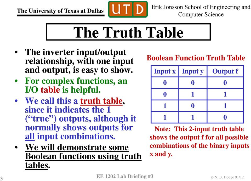 We call llthis a truth th table, since it indicates the ( true ) outputs, although it normally shows outputs for all input combinations.