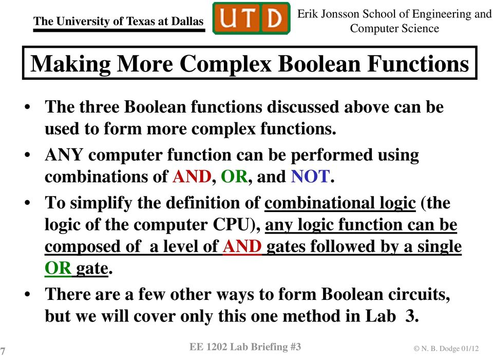 To simplify the definition of combinational logic (the logic of the computer CPU), any logic function can be composed of a level