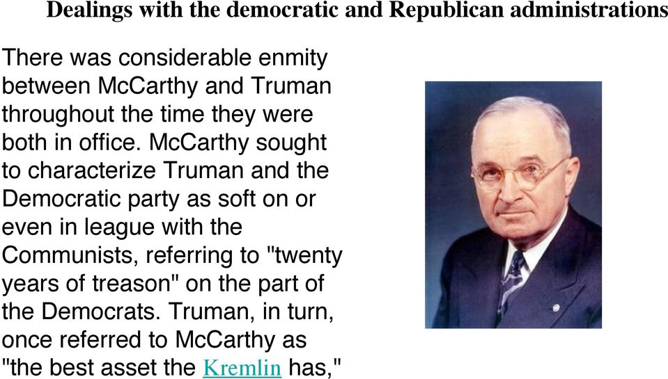 McCarthy sought to characterize Truman and the Democratic party as soft on or even in league with the