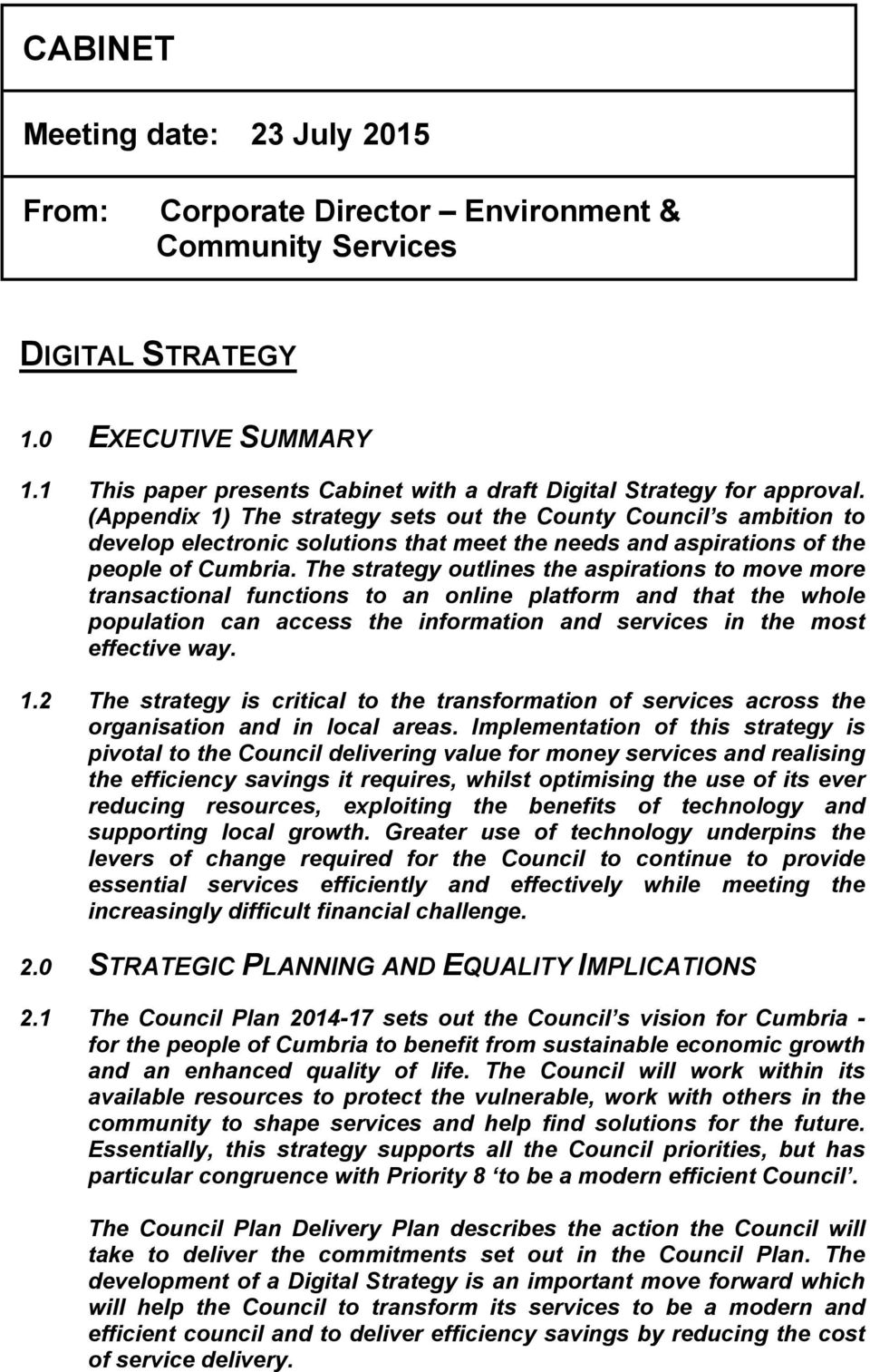 (Appendix 1) The strategy sets out the County Council s ambition to develop electronic solutions that meet the needs and aspirations of the people of Cumbria.