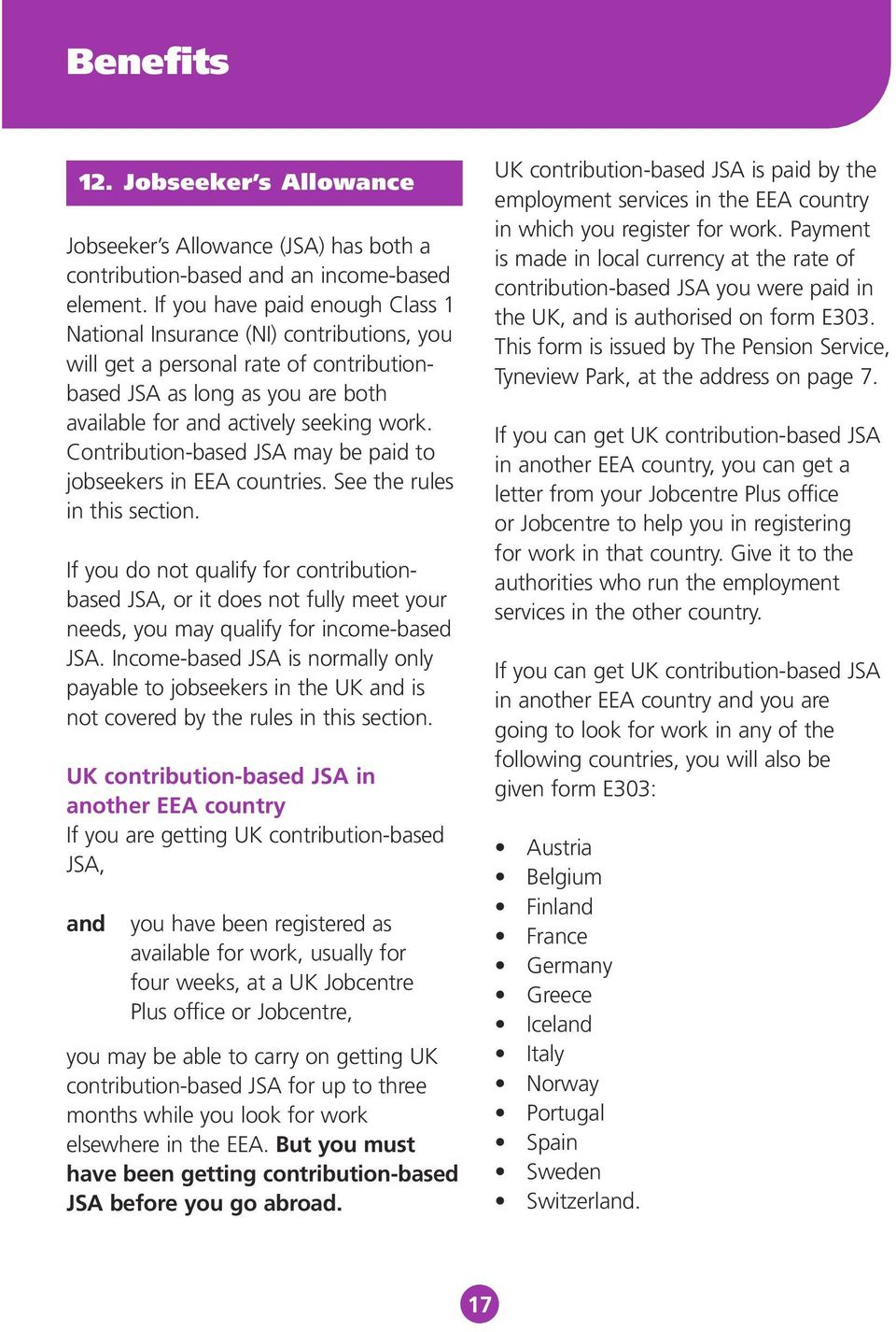 Contribution-based JSA may be paid to jobseekers in EEA countries. See the rules in this section.
