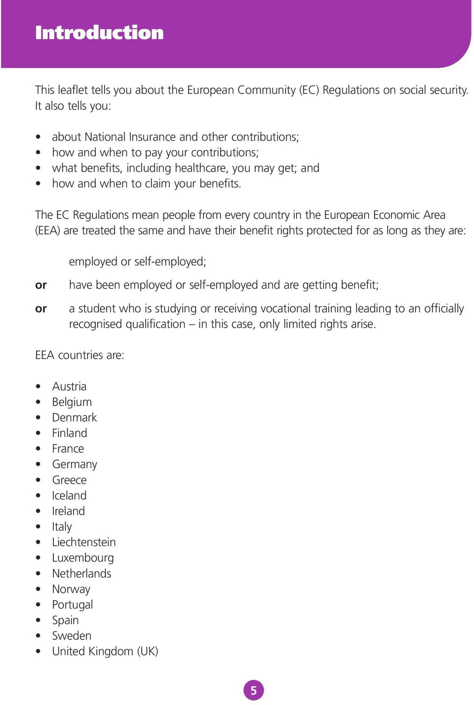 The EC Regulations mean people from every country in the European Economic Area (EEA) are treated the same and have their benefit rights protected for as long as they are: employed or self-employed;
