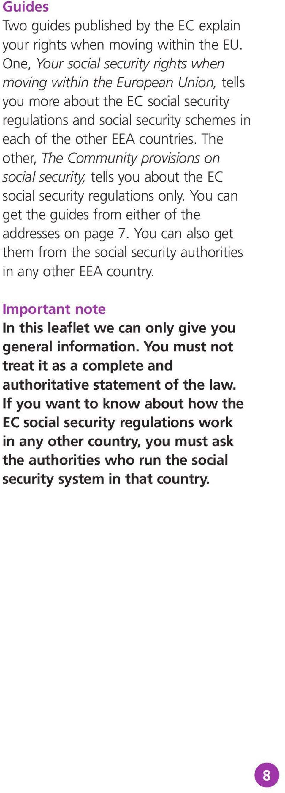 The other, The Community provisions on social security, tells you about the EC social security regulations only. You can get the guides from either of the addresses on page 7.