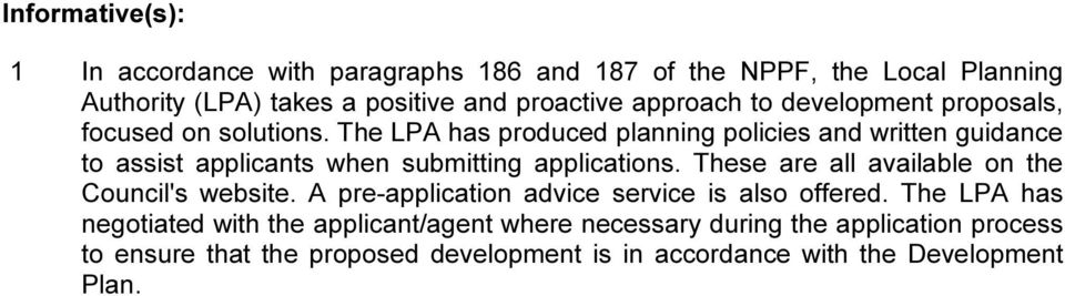 The LPA has produced planning policies and written guidance to assist applicants when submitting applications.