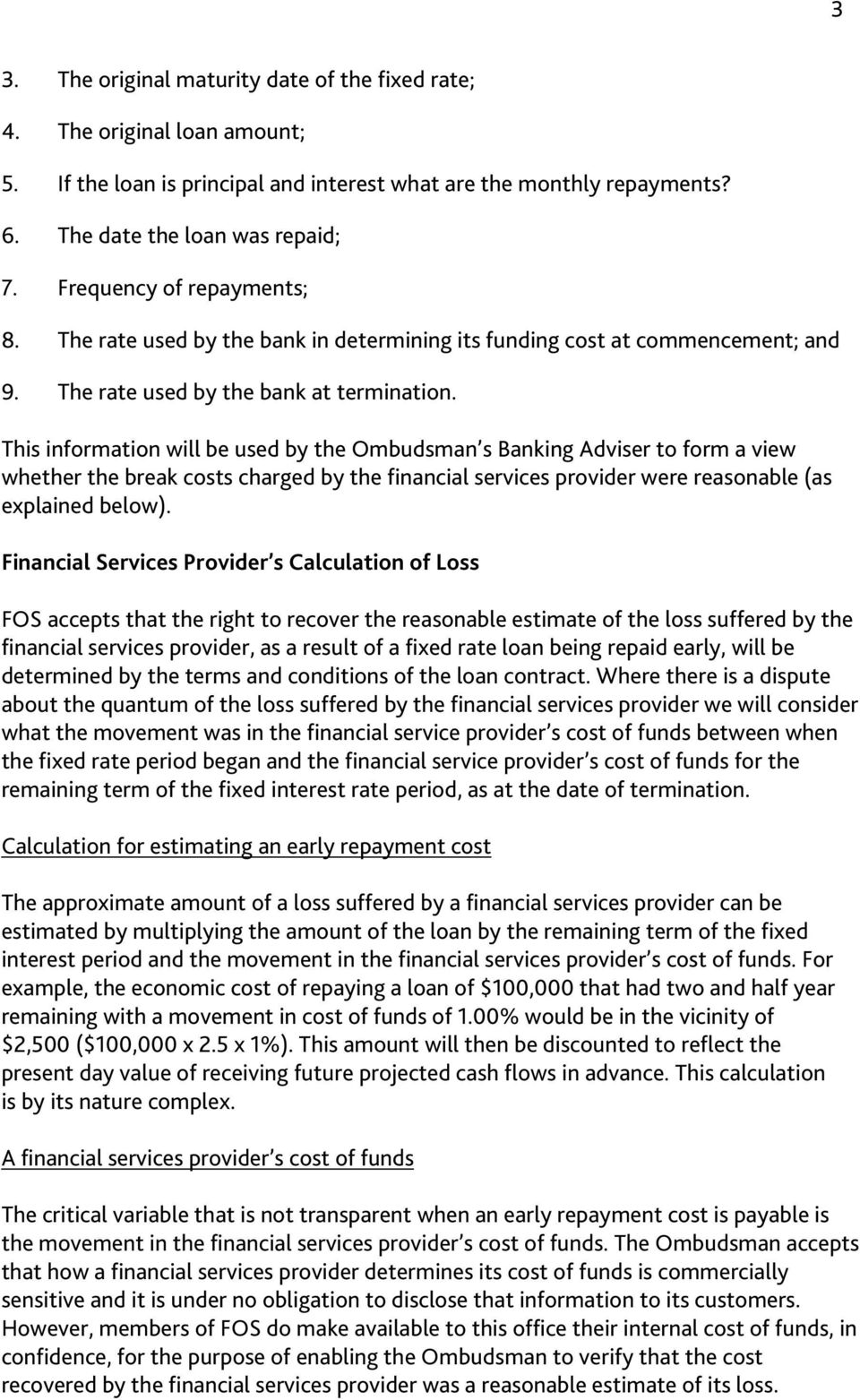 This information will be used by the Ombudsman s Banking Adviser to form a view whether the break costs charged by the financial services provider were reasonable (as explained below).