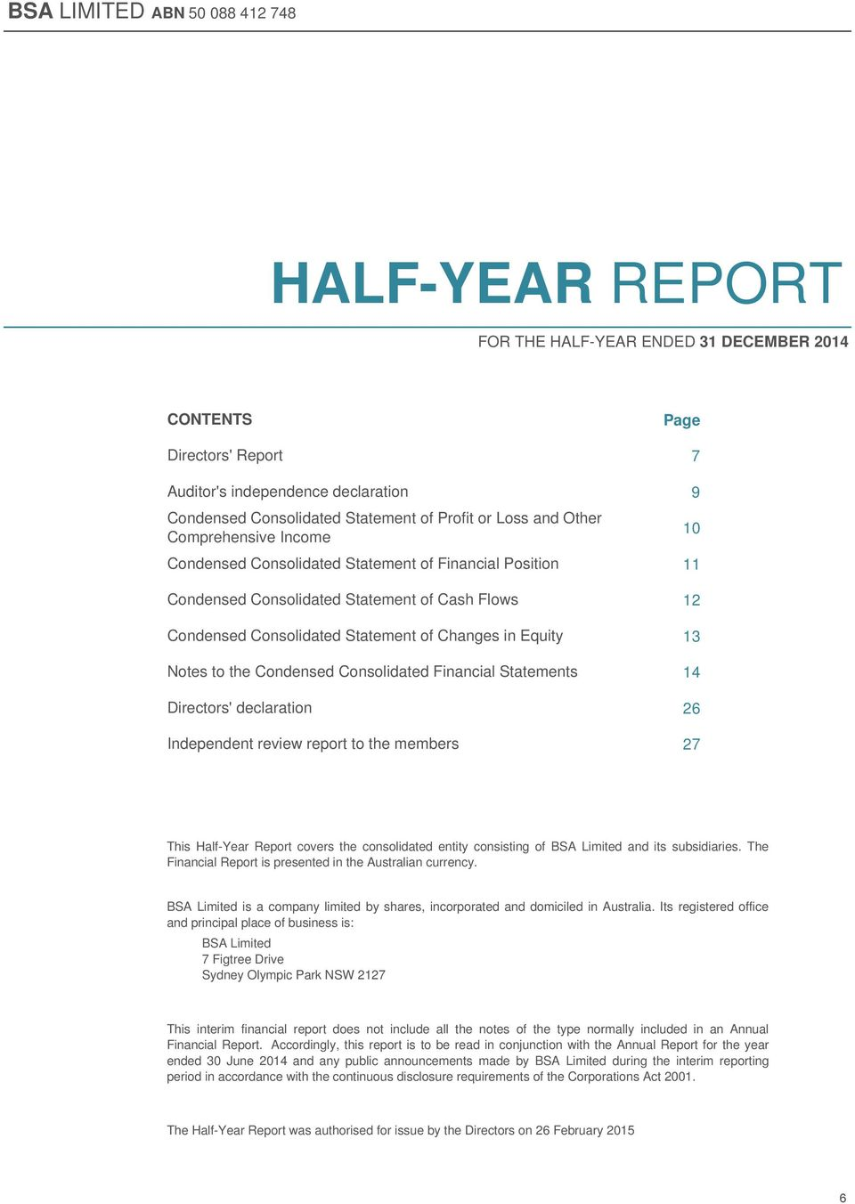 Financial Statements Directors' declaration Independent review report to the members Page 7 9 10 11 12 13 14 26 27 This Half-Year Report covers the consolidated entity consisting of BSA Limited and