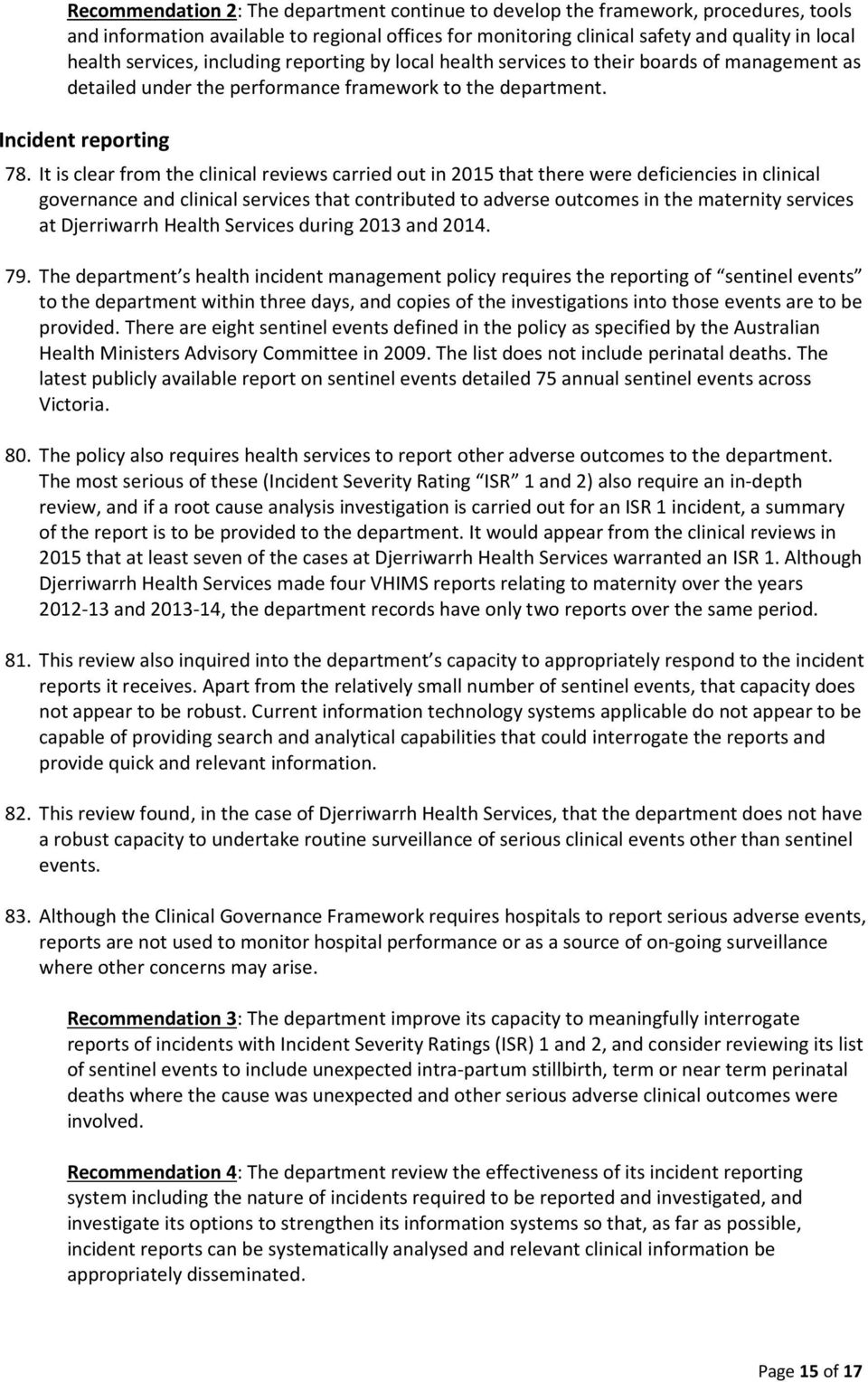 It is clear from the clinical reviews carried out in 2015 that there were deficiencies in clinical governance and clinical services that contributed to adverse outcomes in the maternity services at