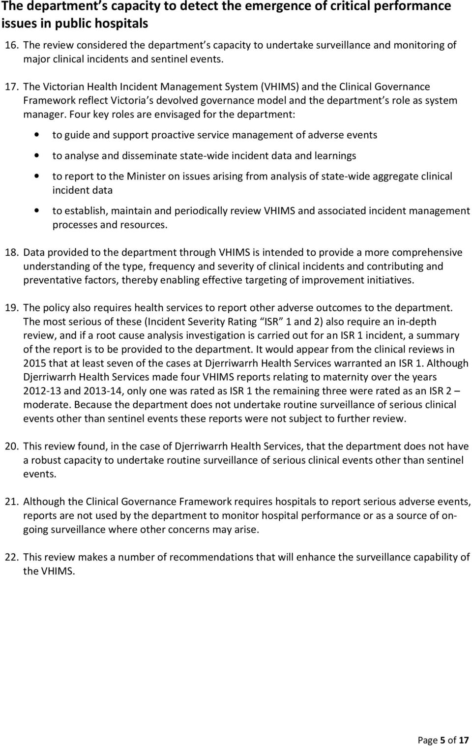 The Victorian Health Incident Management System (VHIMS) and the Clinical Governance Framework reflect Victoria s devolved governance model and the department s role as system manager.