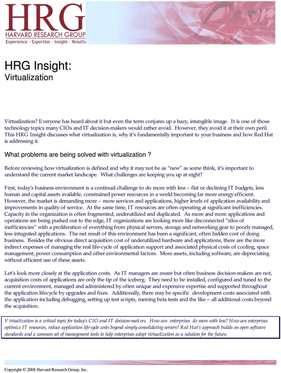 This HRG Insight discusses what virtualization is, why it s fundamentally important to your business and how Red Hat is addressing it. What problems are being solved with virtualization?